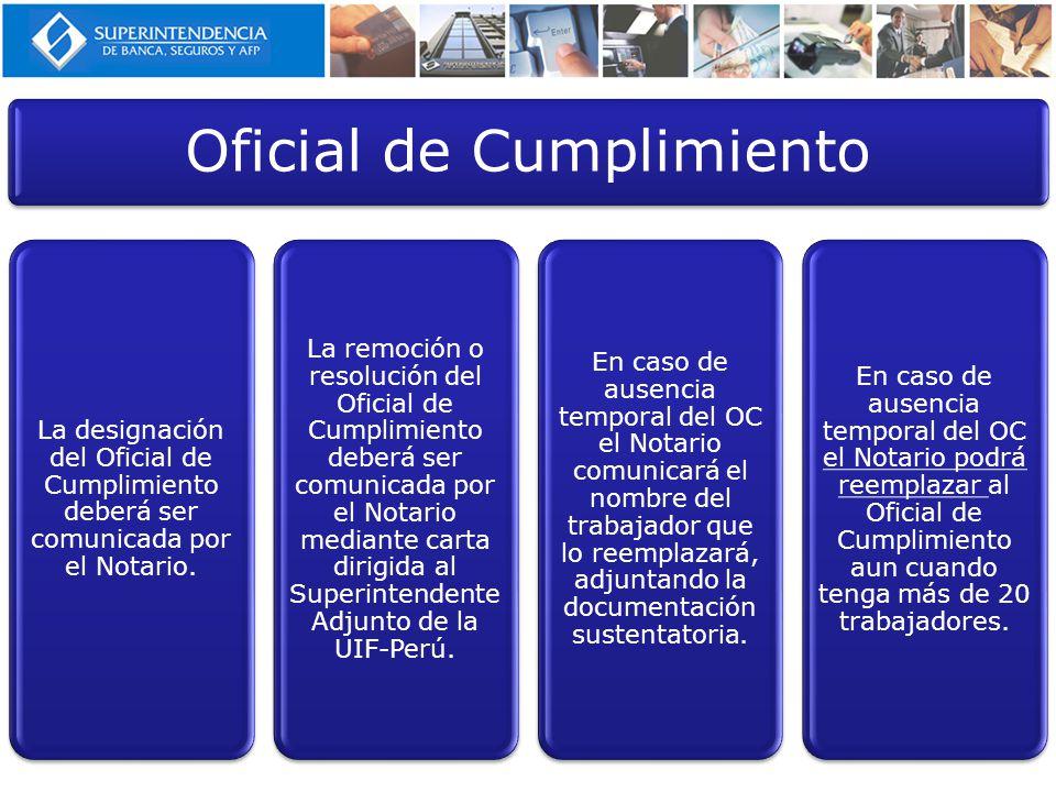 Oficial de Cumplimiento La designación del Oficial de Cumplimiento deberá ser comunicada por el Notario.