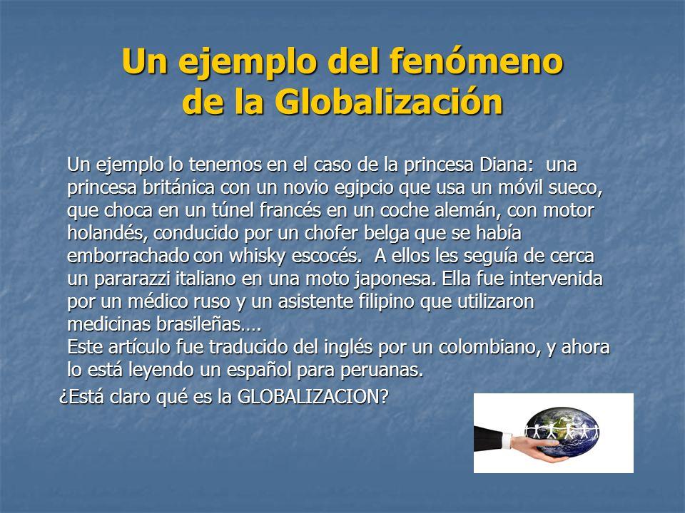Un ejemplo del fenómeno de la Globalización Un ejemplo lo tenemos en el caso de la princesa Diana: una princesa británica con un novio egipcio que usa