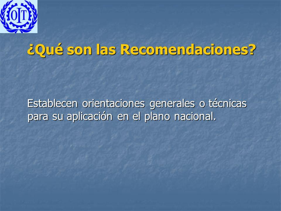 ¿Qué son las Recomendaciones? Establecen orientaciones generales o técnicas para su aplicación en el plano nacional. Establecen orientaciones generale