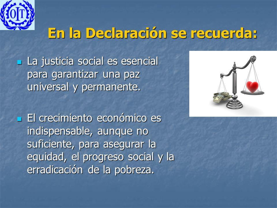 En la Declaración se recuerda: La justicia social es esencial para garantizar una paz universal y permanente. La justicia social es esencial para gara