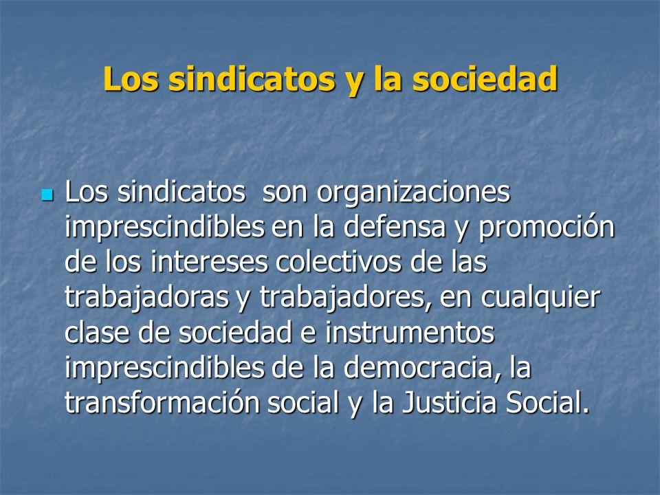 Los sindicatos y la sociedad Los sindicatos son organizaciones imprescindibles en la defensa y promoción de los intereses colectivos de las trabajador