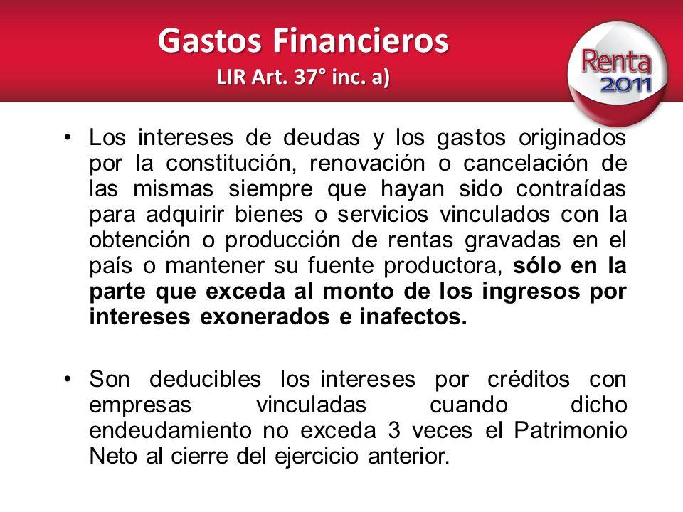 Gastos Financieros LIR Art. 37° inc. a) Los intereses de deudas y los gastos originados por la constitución, renovación o cancelación de las mismas si