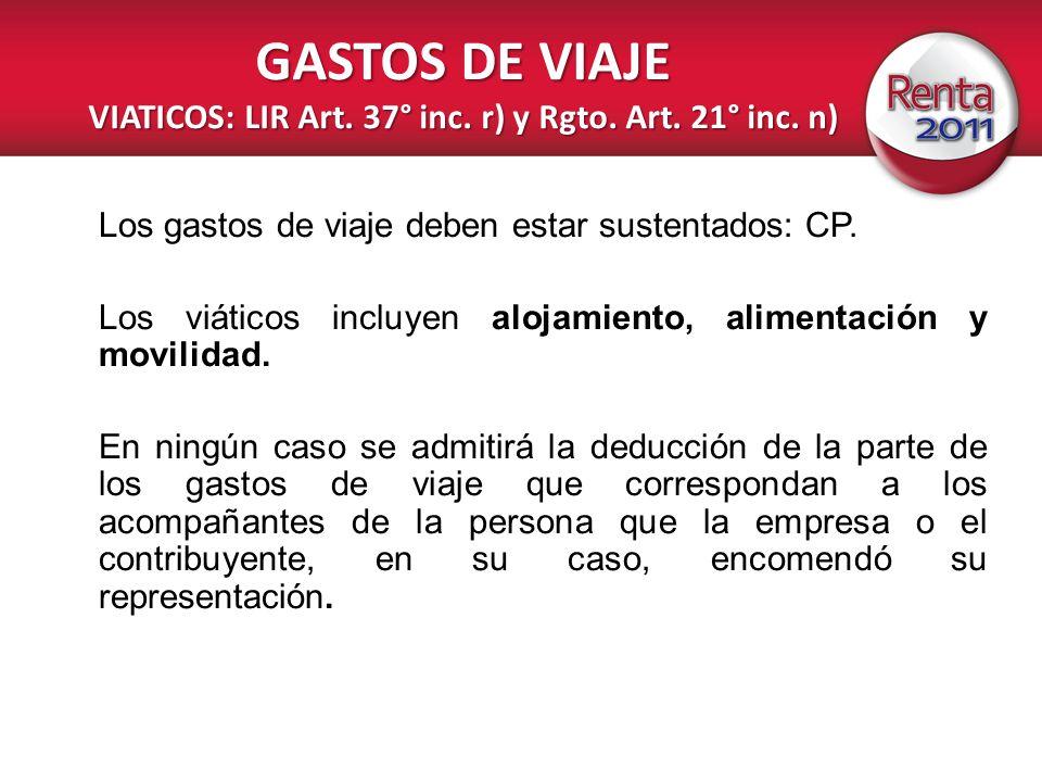 GASTOS DE VIAJE VIATICOS: LIR Art. 37° inc. r) y Rgto. Art. 21° inc. n) Los gastos de viaje deben estar sustentados: CP. Los viáticos incluyen alojami