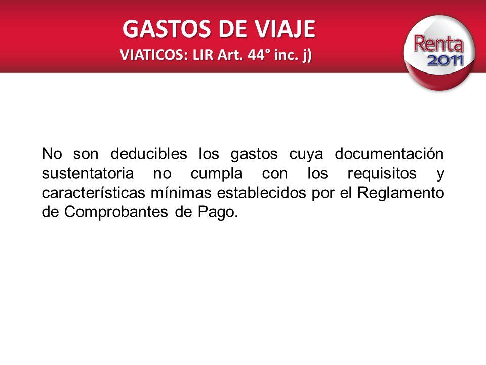 GASTOS DE VIAJE VIATICOS: LIR Art. 44° inc. j) GASTOS DE VIAJE VIATICOS: LIR Art. 44° inc. j) No son deducibles los gastos cuya documentación sustenta