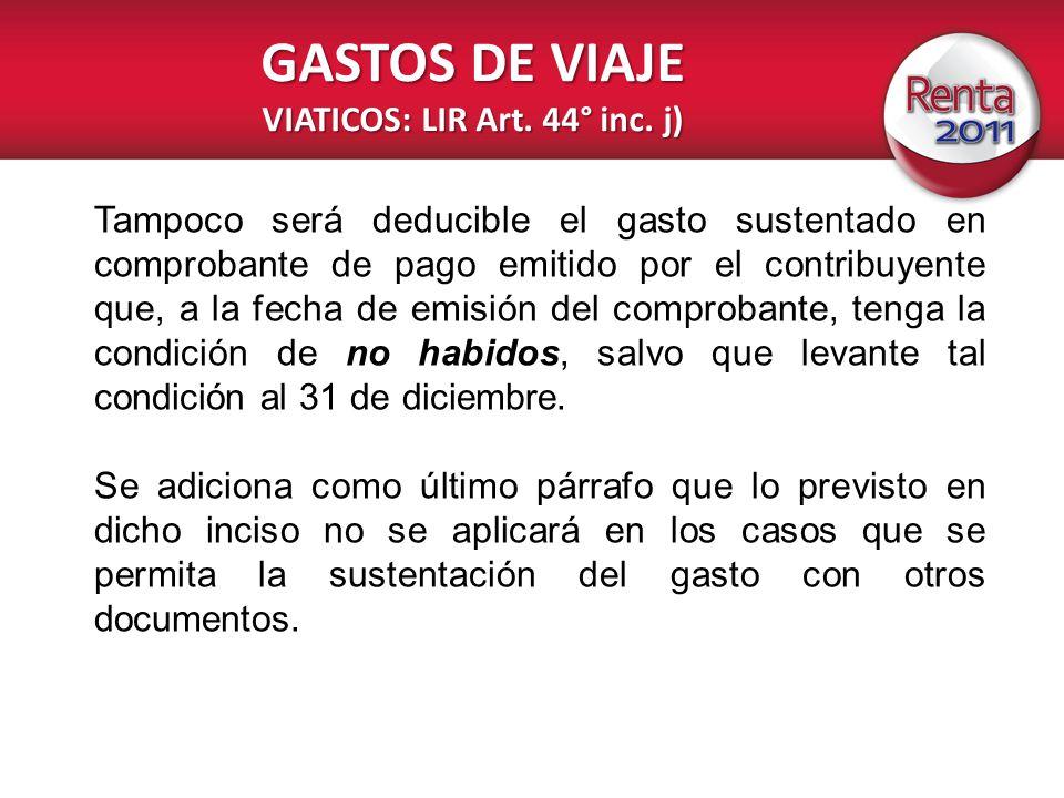 GASTOS DE VIAJE VIATICOS: LIR Art. 44° inc. j) Tampoco será deducible el gasto sustentado en comprobante de pago emitido por el contribuyente que, a l