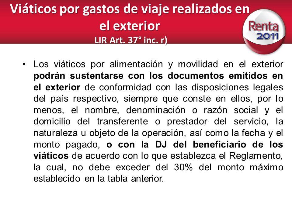 Viáticos por gastos de viaje realizados en el exterior LIR Art. 37° inc. r) Los viáticos por alimentación y movilidad en el exterior podrán sustentars
