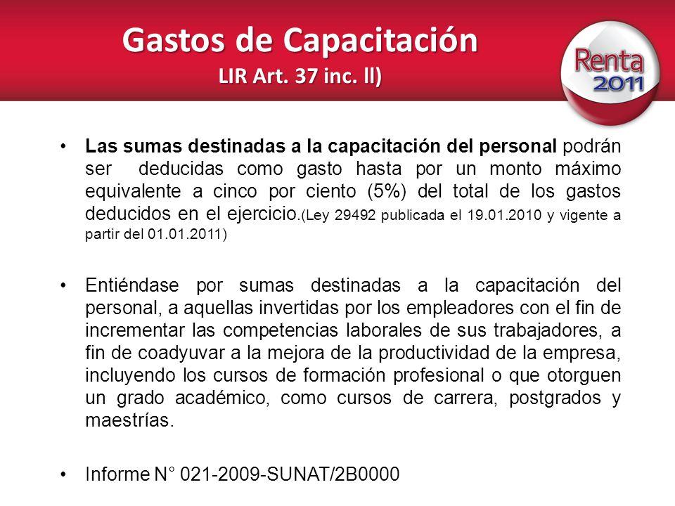 Gastos de Capacitación LIR Art. 37 inc. ll) Las sumas destinadas a la capacitación del personal podrán ser deducidas como gasto hasta por un monto máx