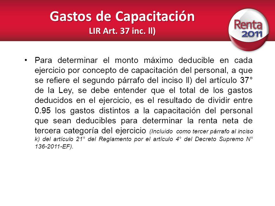 Gastos de Capacitación LIR Art. 37 inc. ll) Para determinar el monto máximo deducible en cada ejercicio por concepto de capacitación del personal, a q