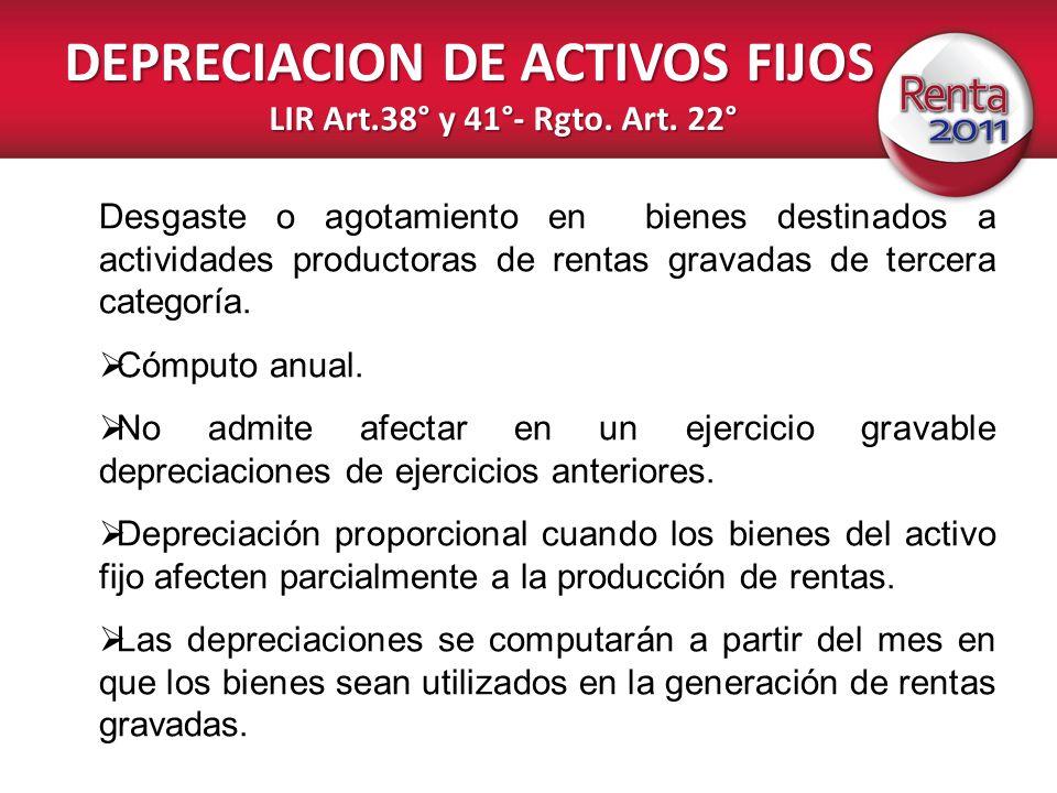 DEPRECIACION DE ACTIVOS FIJOS LIR Art.38° y 41°- Rgto. Art. 22° Desgaste o agotamiento en bienes destinados a actividades productoras de rentas gravad