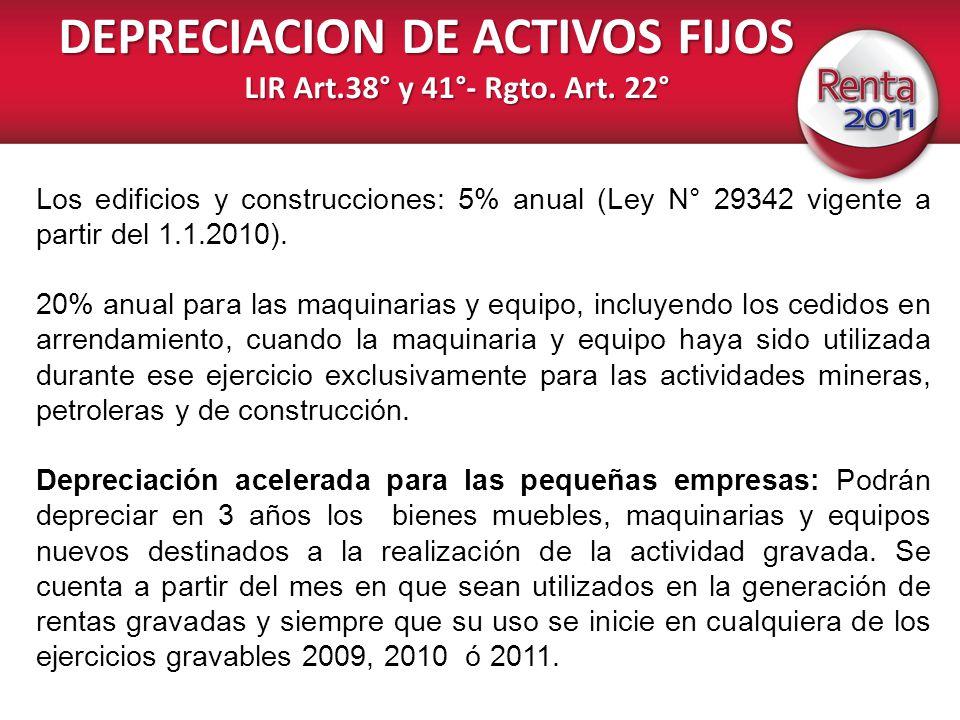 DEPRECIACION DE ACTIVOS FIJOS LIR Art.38° y 41°- Rgto. Art. 22° Los edificios y construcciones: 5% anual (Ley N° 29342 vigente a partir del 1.1.2010).