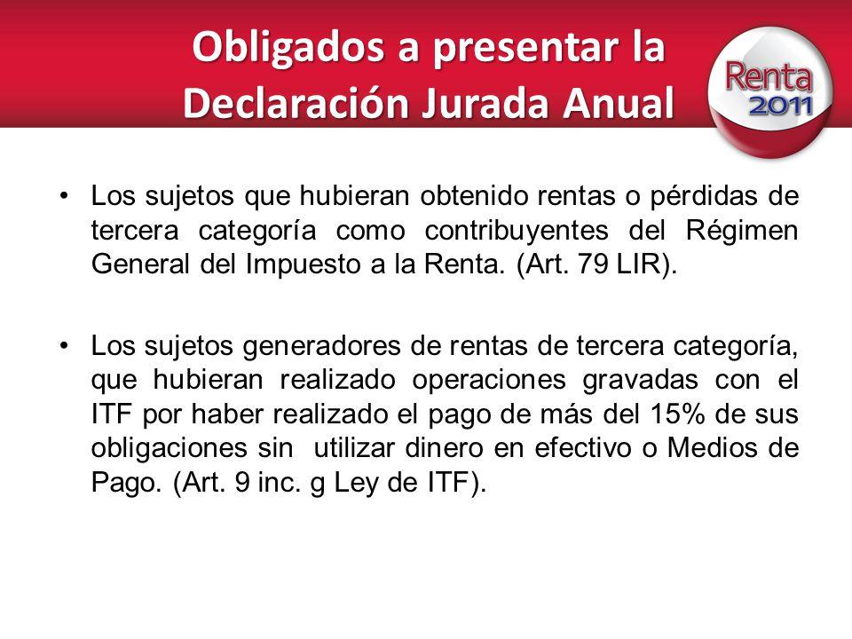 Obligados a presentar la Declaración Jurada Anual Los sujetos que hubieran obtenido rentas o pérdidas de tercera categoría como contribuyentes del Rég