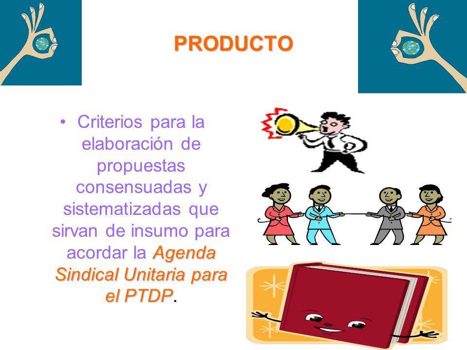 PRODUCTO Agenda Sindical Unitaria para el PTDP.Criterios para la elaboración de propuestas consensuadas y sistematizadas que sirvan de insumo para acordar la Agenda Sindical Unitaria para el PTDP.