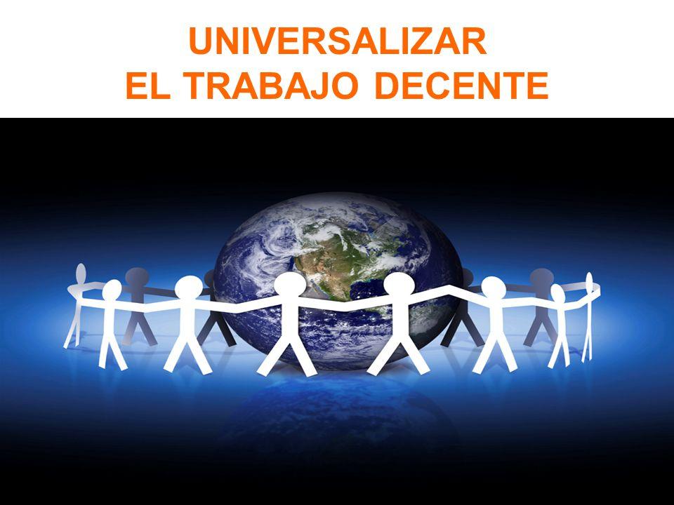 UNIVERSALIZAR EL TRABAJO DECENTE