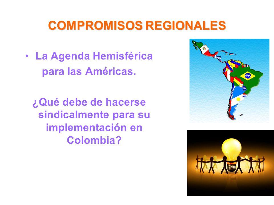 COMPROMISOS REGIONALES La Agenda Hemisférica para las Américas. ¿Qué debe de hacerse sindicalmente para su implementación en Colombia?