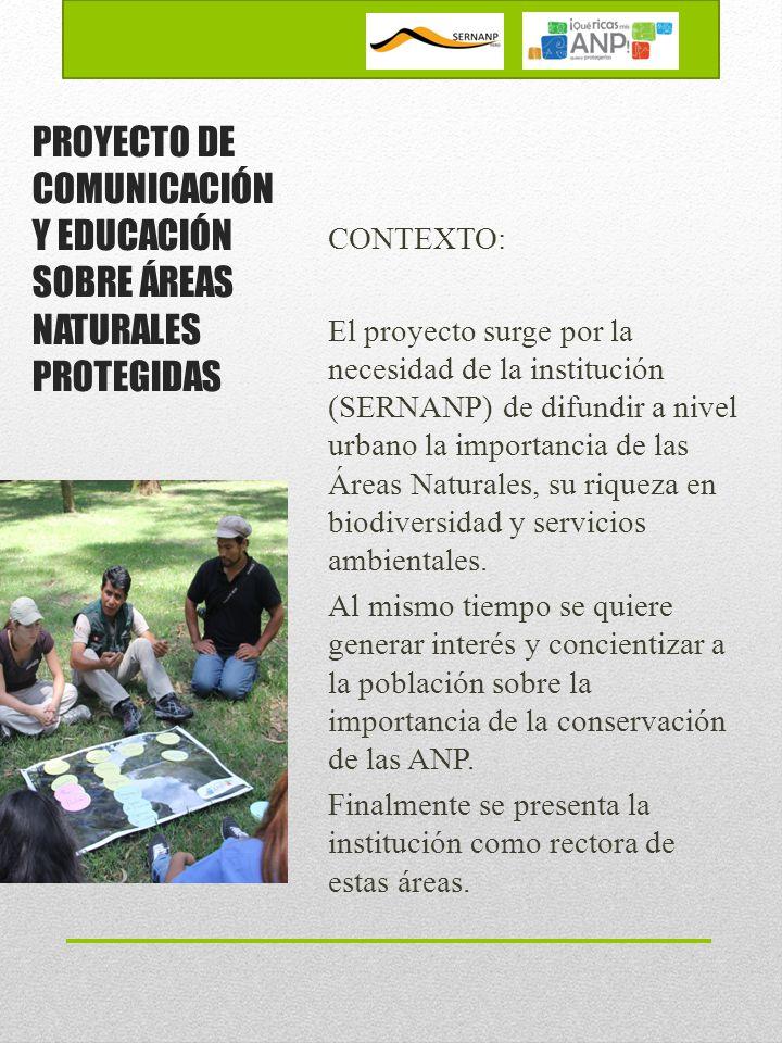 CONTEXTO: El proyecto surge por la necesidad de la institución (SERNANP) de difundir a nivel urbano la importancia de las Áreas Naturales, su riqueza en biodiversidad y servicios ambientales.