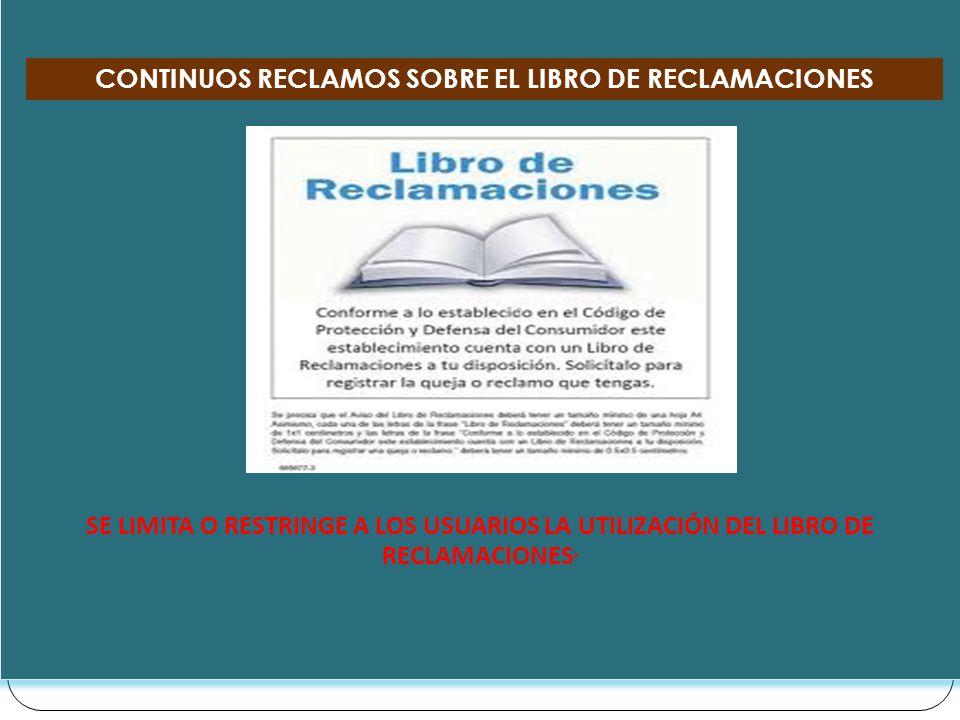 SE LIMITA O RESTRINGE A LOS USUARIOS LA UTILIZACIÓN DEL LIBRO DE RECLAMACIONES, CONTINUOS RECLAMOS SOBRE EL LIBRO DE RECLAMACIONES