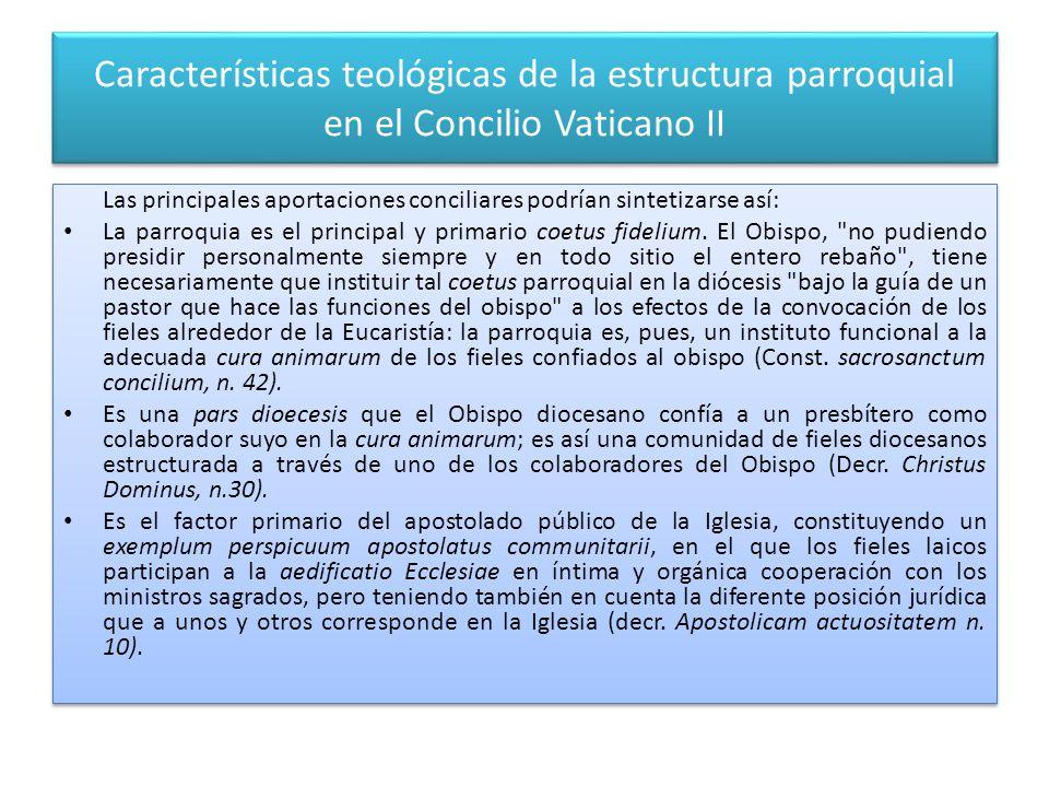 Características teológicas de la estructura parroquial en el Concilio Vaticano II Las principales aportaciones conciliares podrían sintetizarse así: La parroquia es el principal y primario coetus fidelium.