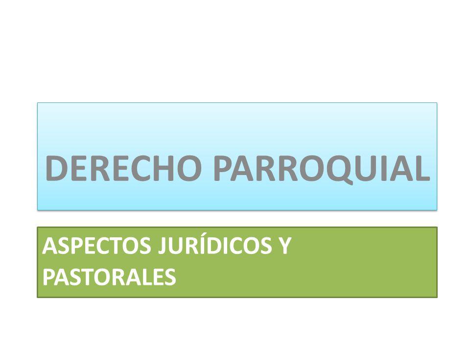 ASPECTOS JURÍDICOS Y PASTORALES DERECHO PARROQUIAL