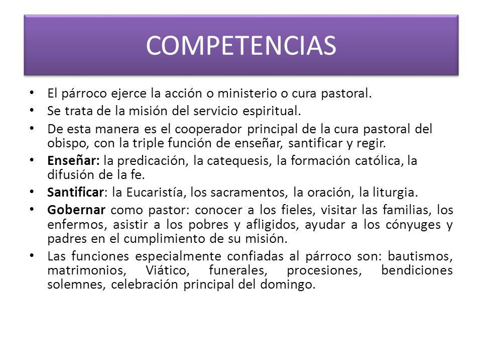 COMPETENCIAS El párroco ejerce la acción o ministerio o cura pastoral.