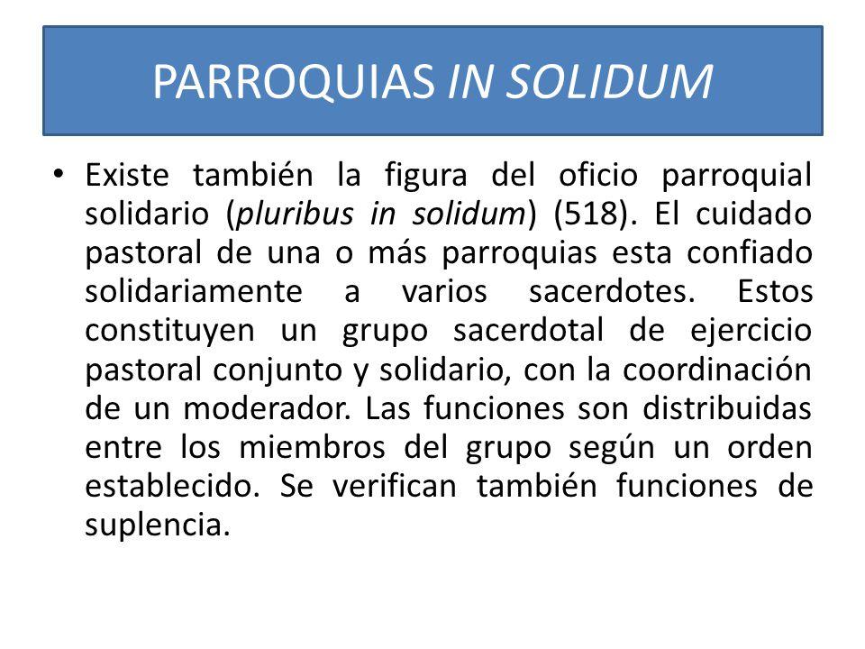PARROQUIAS IN SOLIDUM Existe también la figura del oficio parroquial solidario (pluribus in solidum) (518).