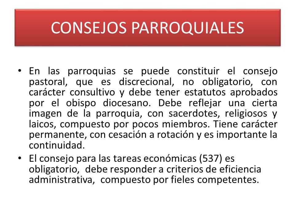 CONSEJOS PARROQUIALES En las parroquias se puede constituir el consejo pastoral, que es discrecional, no obligatorio, con carácter consultivo y debe tener estatutos aprobados por el obispo diocesano.