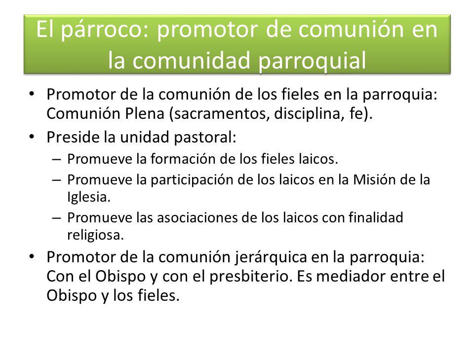 El párroco: promotor de comunión en la comunidad parroquial Promotor de la comunión de los fieles en la parroquia: Comunión Plena (sacramentos, disciplina, fe).