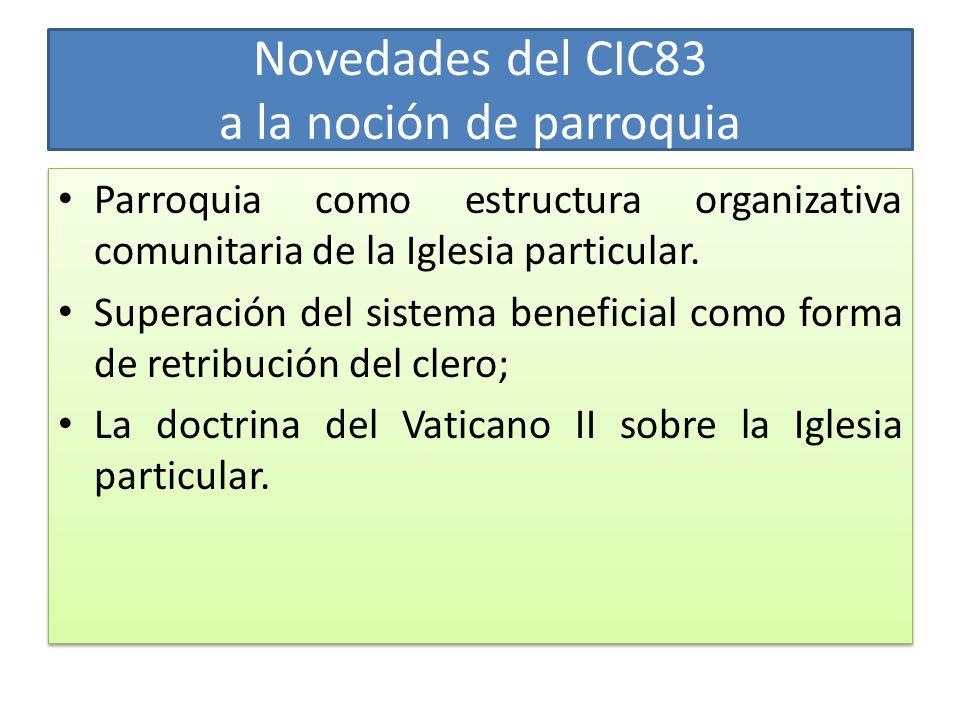 Novedades del CIC83 a la noción de parroquia Parroquia como estructura organizativa comunitaria de la Iglesia particular.