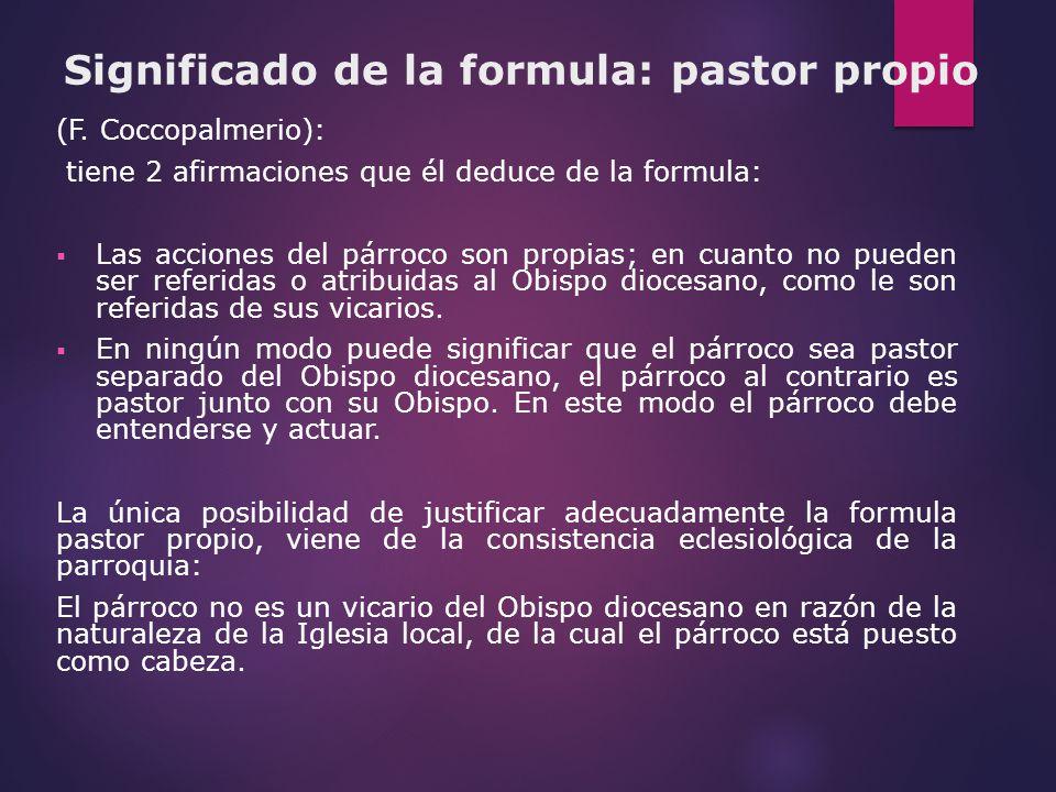 Significado de la formula: pastor propio (F. Coccopalmerio): tiene 2 afirmaciones que él deduce de la formula: Las acciones del párroco son propias; e