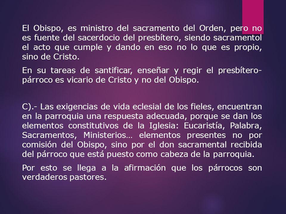 El Obispo, es ministro del sacramento del Orden, pero no es fuente del sacerdocio del presbítero, siendo sacramentol el acto que cumple y dando en eso