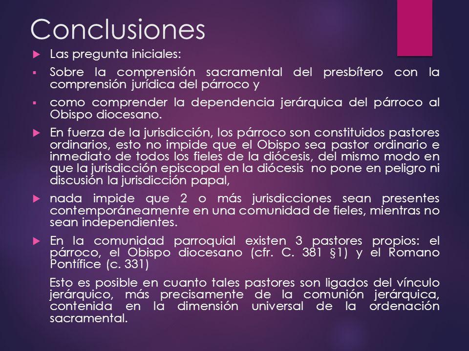 Conclusiones Las pregunta iniciales: Sobre la comprensión sacramental del presbítero con la comprensión jurídica del párroco y como comprender la depe