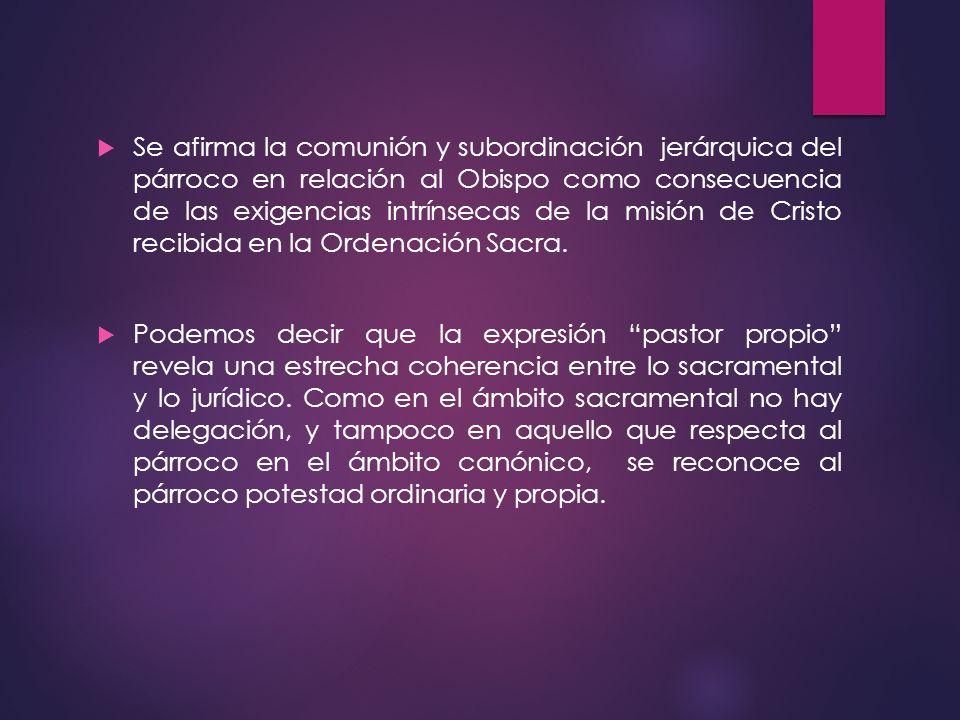 Se afirma la comunión y subordinación jerárquica del párroco en relación al Obispo como consecuencia de las exigencias intrínsecas de la misión de Cri