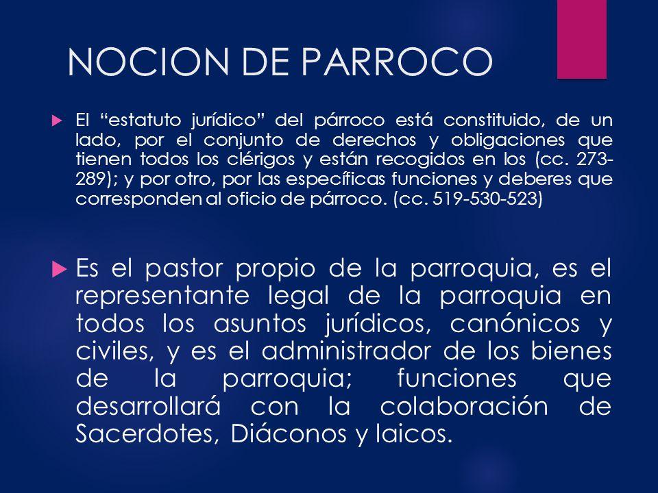 NOCION DE PARROCO El estatuto jurídico del párroco está constituido, de un lado, por el conjunto de derechos y obligaciones que tienen todos los cléri