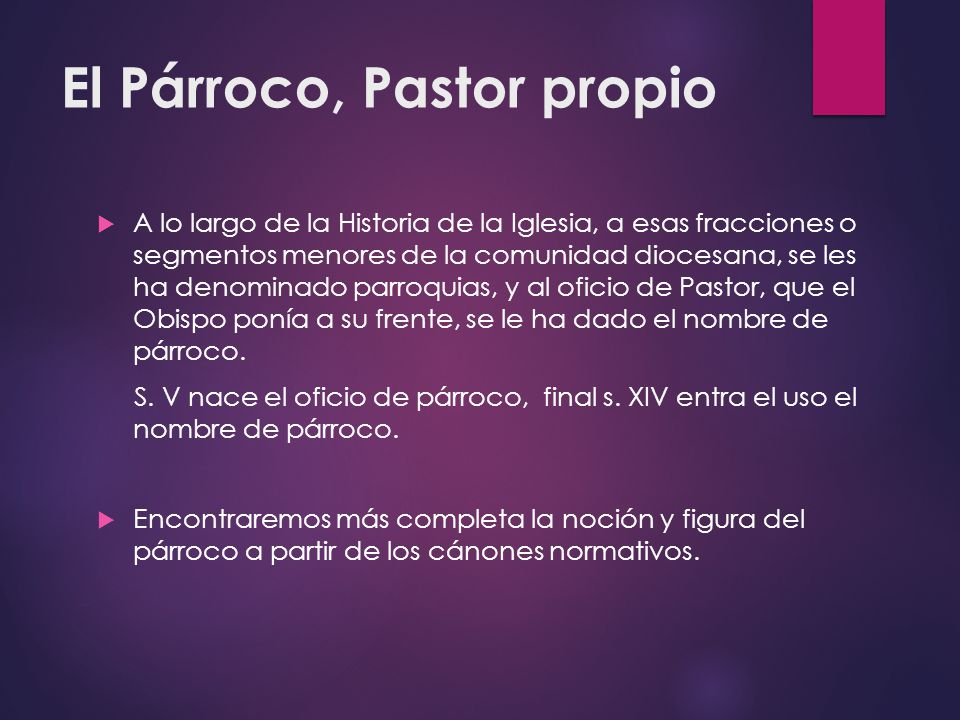 El Párroco, Pastor propio A lo largo de la Historia de la Iglesia, a esas fracciones o segmentos menores de la comunidad diocesana, se les ha denomina