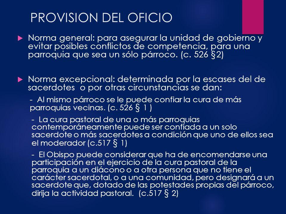 PROVISION DEL OFICIO Norma general: para asegurar la unidad de gobierno y evitar posibles conflictos de competencia, para una parroquia que sea un sól