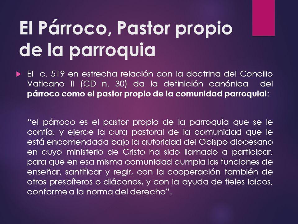 El Párroco, Pastor propio de la parroquia El c. 519 en estrecha relación con la doctrina del Concilio Vaticano II (CD n. 30) da la definición canónica