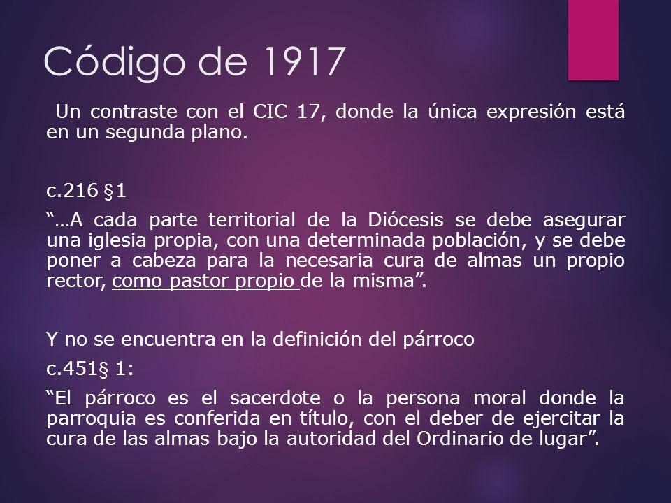 Código de 1917 Un contraste con el CIC 17, donde la única expresión está en un segunda plano. c.216 § 1 …A cada parte territorial de la Diócesis se de