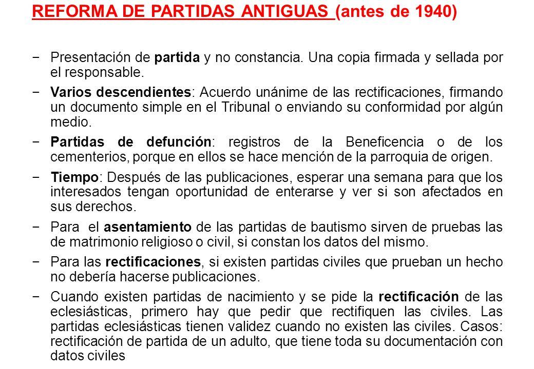 REFORMA DE PARTIDAS ANTIGUAS (antes de 1940) Presentación de partida y no constancia. Una copia firmada y sellada por el responsable. Varios descendie