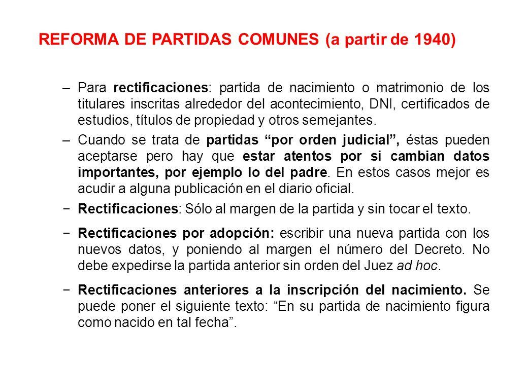 REFORMA DE PARTIDAS COMUNES (a partir de 1940) –Para rectificaciones: partida de nacimiento o matrimonio de los titulares inscritas alrededor del acon