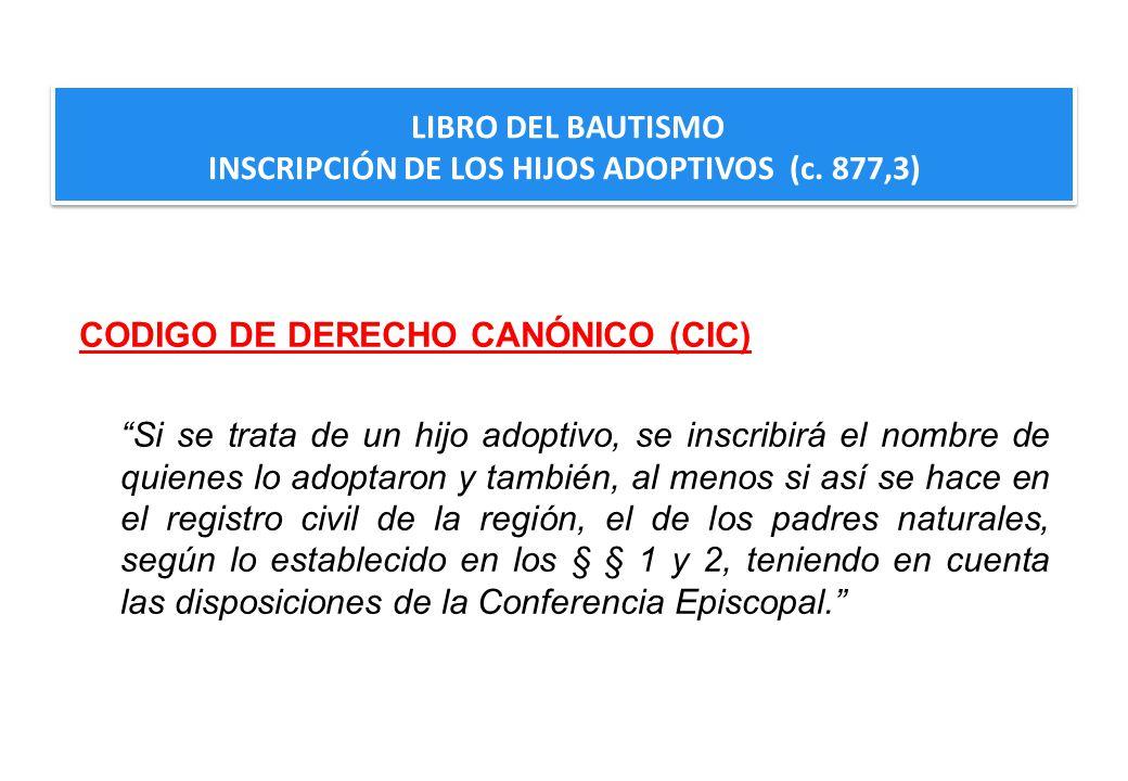 LIBRO DEL BAUTISMO INSCRIPCIÓN DE LOS HIJOS ADOPTIVOS (c. 877,3) LIBRO DEL BAUTISMO INSCRIPCIÓN DE LOS HIJOS ADOPTIVOS (c. 877,3) CODIGO DE DERECHO CA