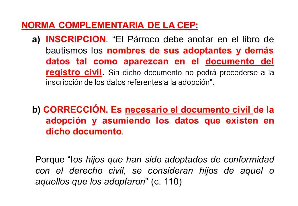 NORMA COMPLEMENTARIA DE LA CEP: a)INSCRIPCION. El Párroco debe anotar en el libro de bautismos los nombres de sus adoptantes y demás datos tal como ap