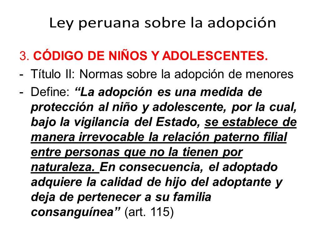 3. CÓDIGO DE NIÑOS Y ADOLESCENTES. -Título II: Normas sobre la adopción de menores -Define: La adopción es una medida de protección al niño y adolesce
