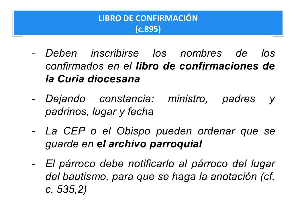 LIBRO DE CONFIRMACIÓN (c.895) LIBRO DE CONFIRMACIÓN (c.895) -Deben inscribirse los nombres de los confirmados en el libro de confirmaciones de la Curi