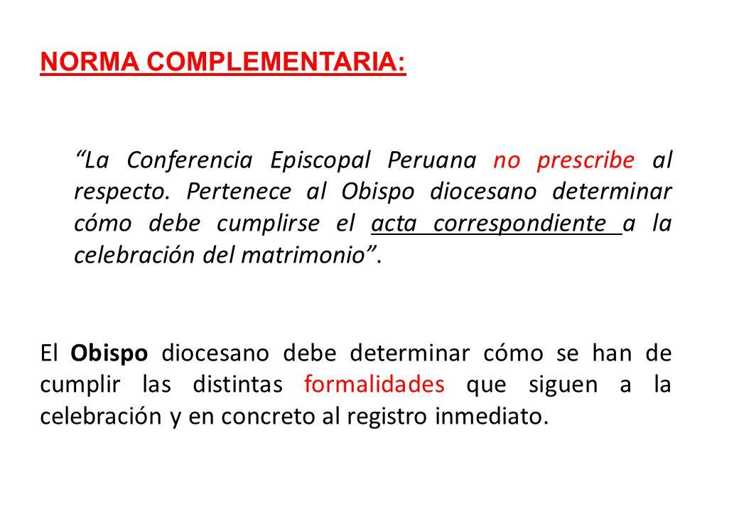 NORMA COMPLEMENTARIA: La Conferencia Episcopal Peruana no prescribe al respecto. Pertenece al Obispo diocesano determinar cómo debe cumplirse el acta
