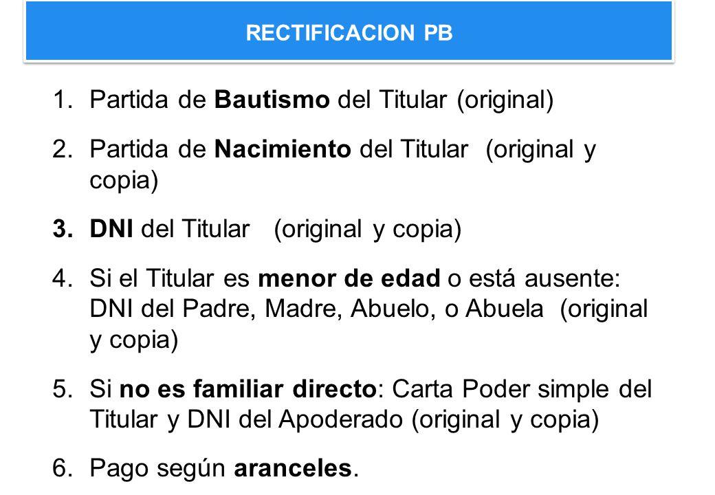 1.Partida de Bautismo del Titular (original) 2.Partida de Nacimiento del Titular (original y copia) 3.DNI del Titular (original y copia) 4.Si el Titul