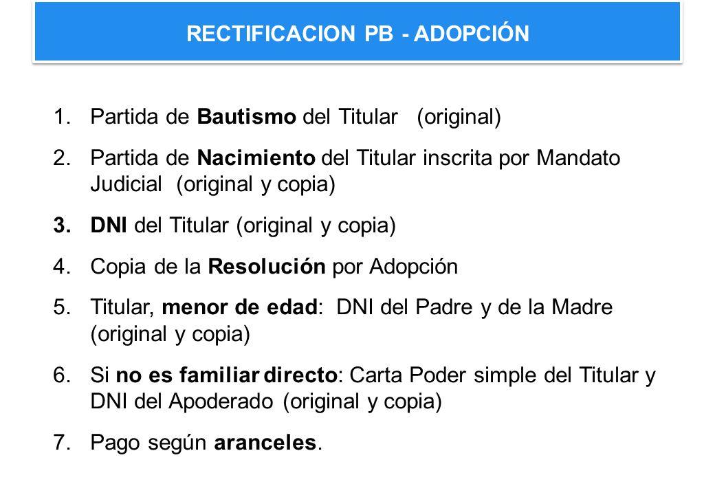 1.Partida de Bautismo del Titular (original) 2.Partida de Nacimiento del Titular inscrita por Mandato Judicial (original y copia) 3.DNI del Titular (o