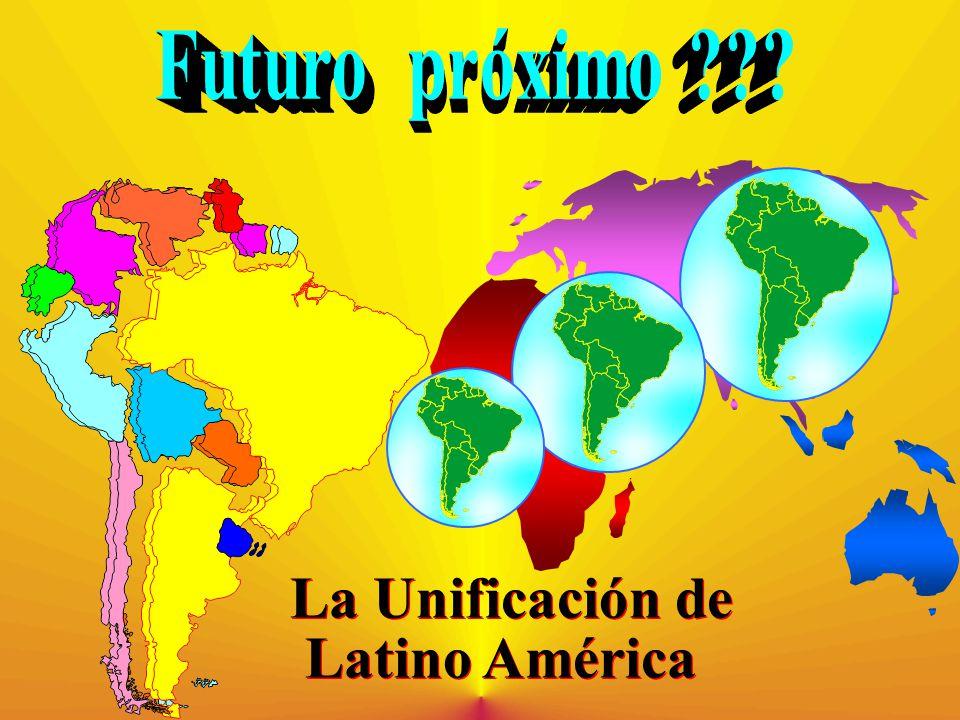 La Unificación de Latino América La Unificación de Latino América