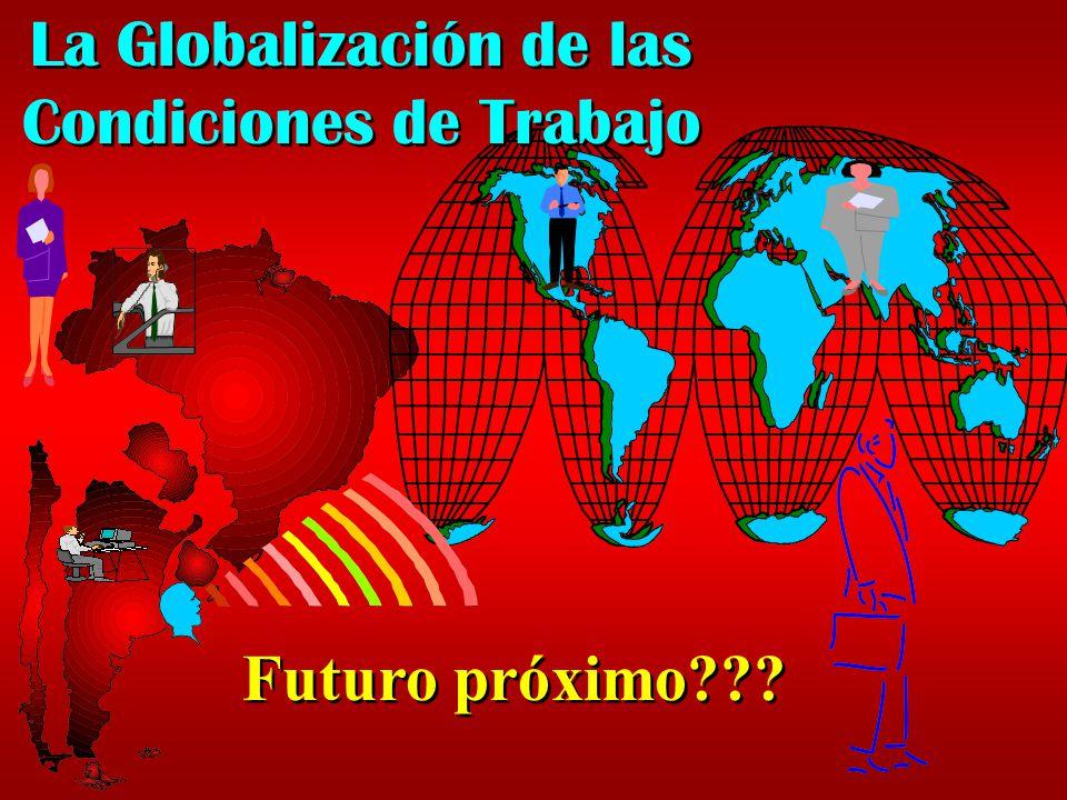 La Globalización de las Condiciones de Trabajo La Globalización de las Condiciones de Trabajo Futuro próximo???