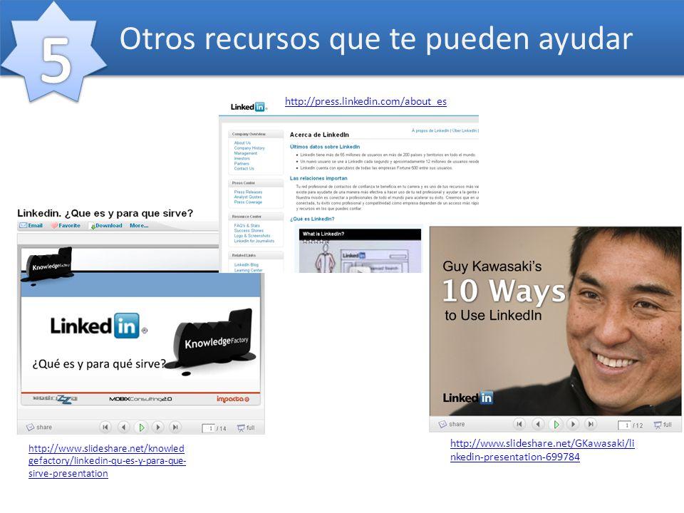 Otros recursos que te pueden ayudar http://www.slideshare.net/knowled gefactory/linkedin-qu-es-y-para-que- sirve-presentation http://press.linkedin.co