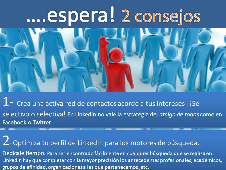 1- Crea una activa red de contactos acorde a tus intereses. ¡Se selectivo o selectiva! En Linkedin no vale la estrategia del amigo de todos como en Fa