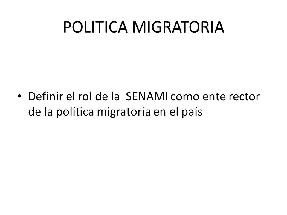 POLITICA MIGRATORIA Definir el rol de la SENAMI como ente rector de la política migratoria en el país
